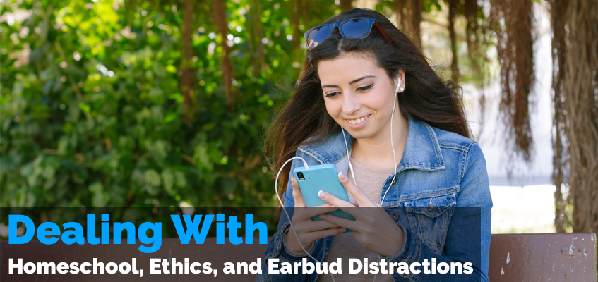 Homeschool, Ethics, and Earbud Distractions
