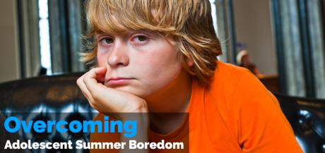 Overcoming Adolescent Summer Boredom